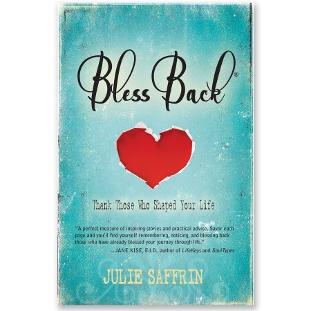 Blessback: Thank Those Who Shaped Your Life Julie Saffrin